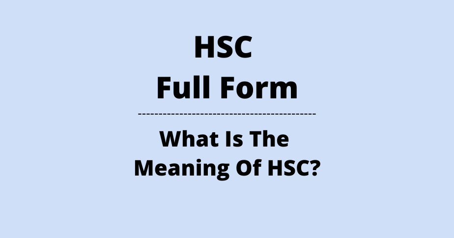 HSC Full Form What Is The Meaning Of HSC